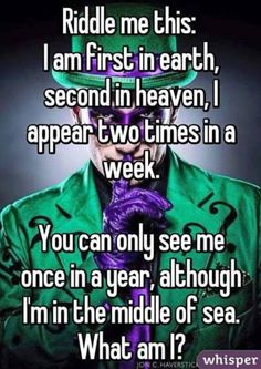 i am first on earth second in heaven and i appear two times a week